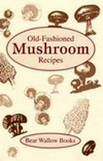 Old-Fashioned Mushroom Recipes Cookbook